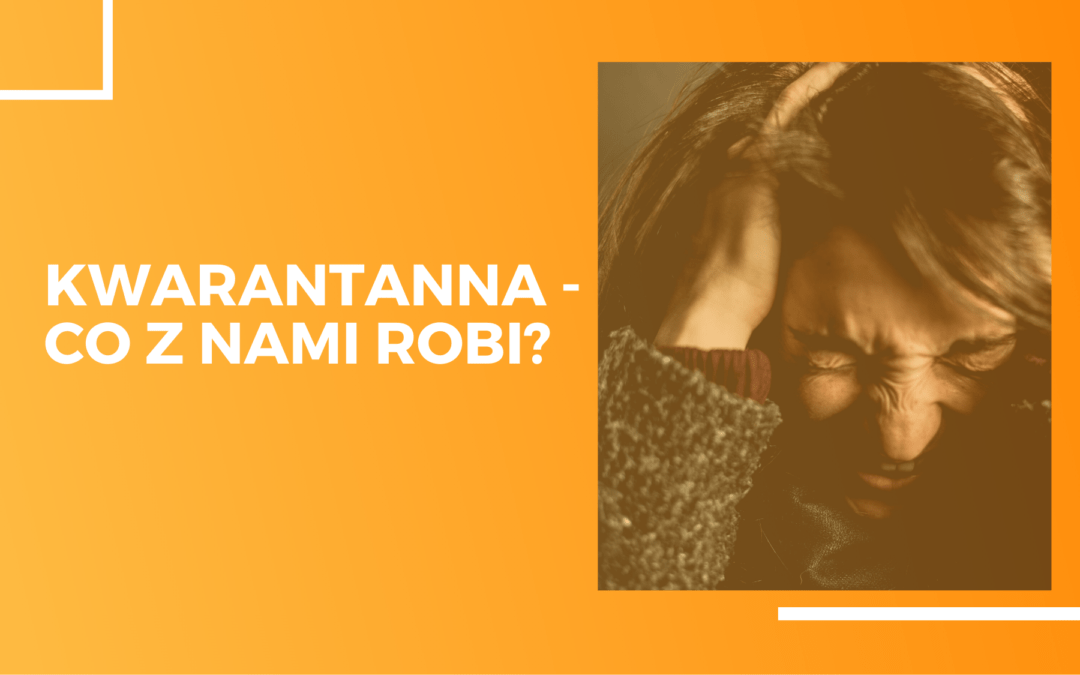Kwarantanna – co z nami robi?