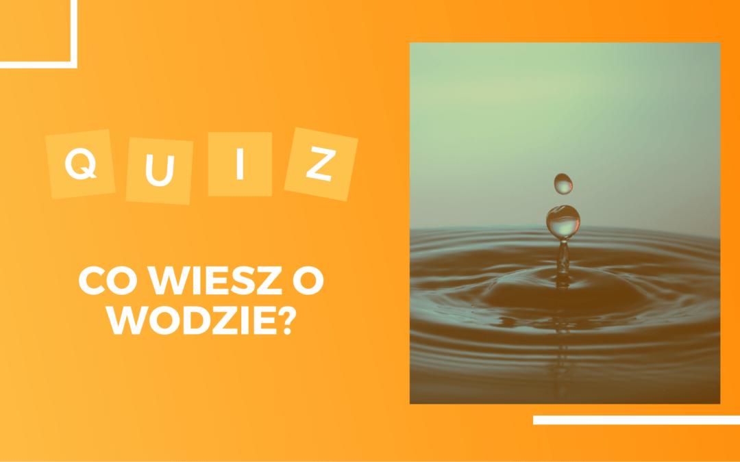 Co wiesz na temat wody?