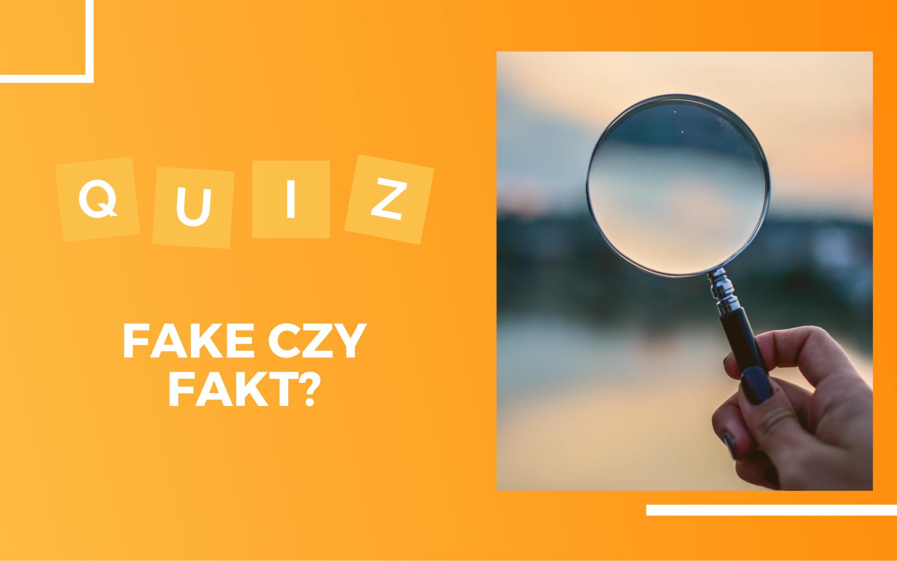 szkło powiększające trzymane w dłoni. Obok napis - Quiz: Fake czy fakt?
