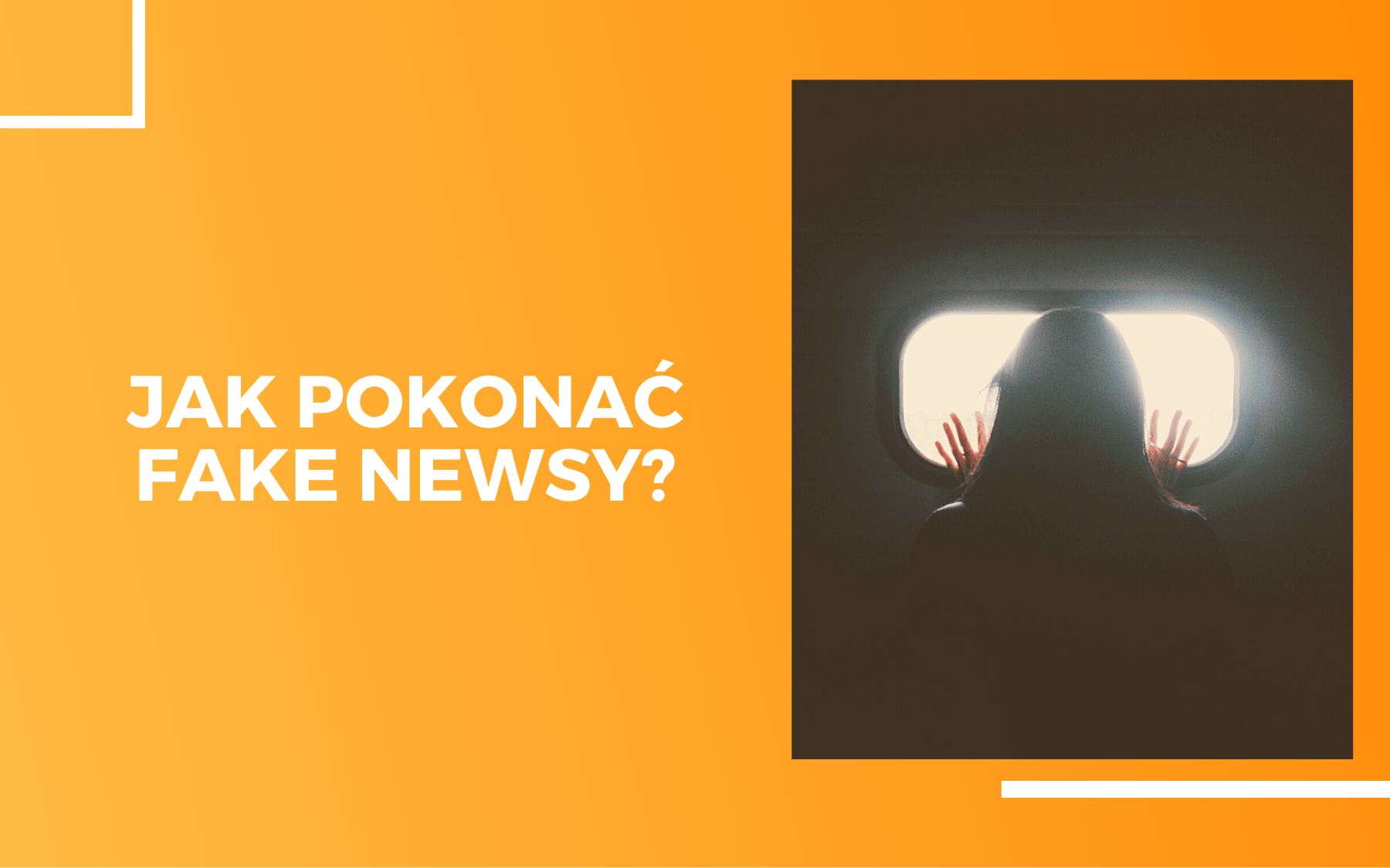 Kobieta wyglądająca przez małe okno, widziana od tyłu. Obok napis jak pokonać fake newsy?