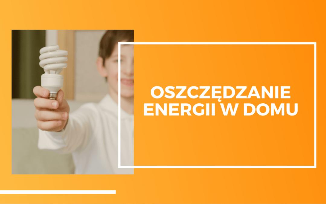 Oszczędzanie energii w domu ‒ to może robić każdy z nas