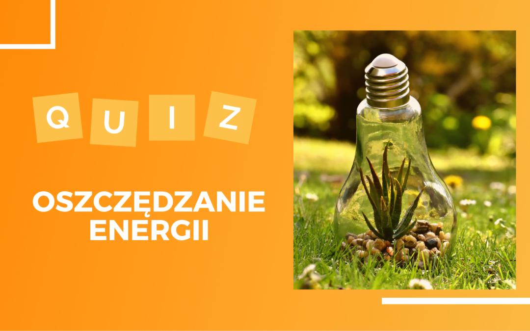 Quiz: Co wiesz o oszczędzaniu energii?