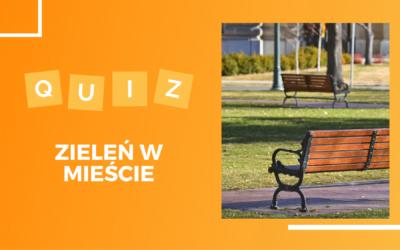 Quiz: Zieleń w miastach na mur beton!